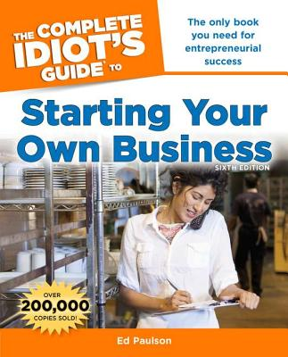 The Complete Idiot's Guide to Starting Your Own Business By Paulson, Ed